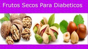 Frutos secos para diabéticos tipo 2 Las nueces esta en la lista de frutos secos pueden ser muy útiles para tratar la diabetes.